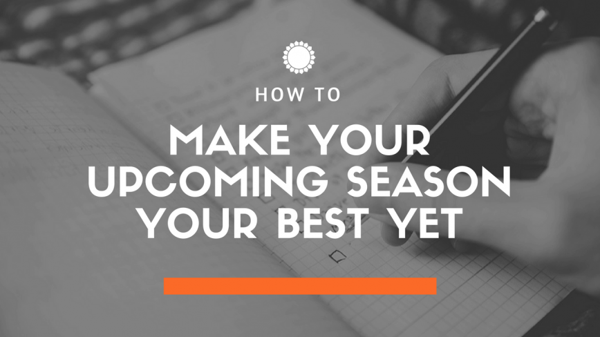 How To Make Your Upcoming Season Your Best Yet